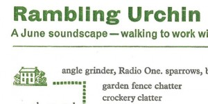 Rambling Urchin 47: A June soundscape- walking to work with ears open. (Rambling Urchin Press)
